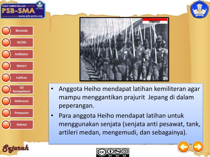 Anggota Heiho mendapat latihan kemiliteran agar mampu menggantikan prajurit  Jepang di dalam peperangan.