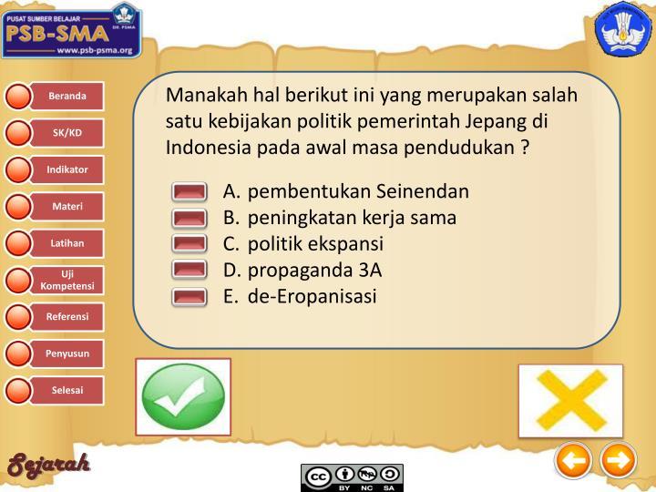 Manakah hal berikut ini yang merupakan salah satu kebijakan politik pemerintah Jepang di Indonesia pada awal masa pendudukan ?