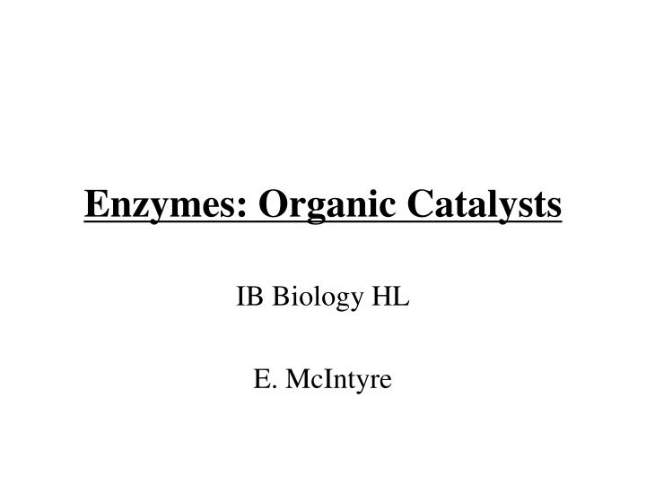 enzymes organic catalysts n.