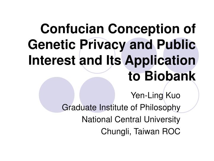 confucian conception of genetic privacy and public interest and its application to biobank n.