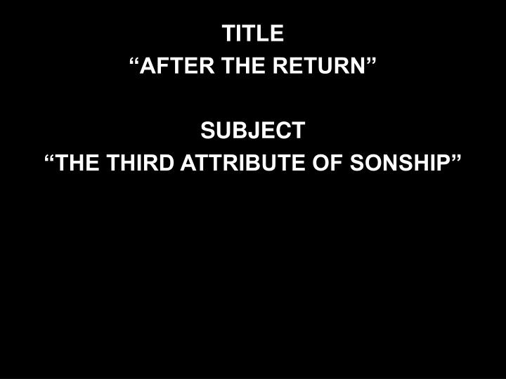 title after the return subject the third attribute of sonship n.