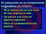 el catequista no es simplemente un profesor de religi n