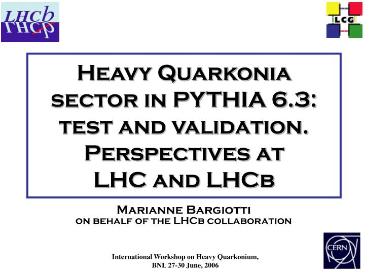 heavy quarkonia sector in pythia 6 3 test and validation perspectives at lhc and lhcb n.