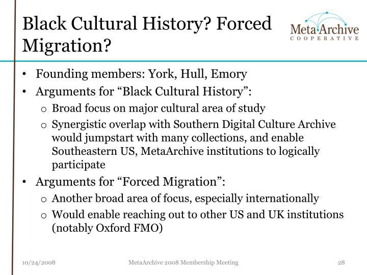 Black Cultural History? Forced Migration?