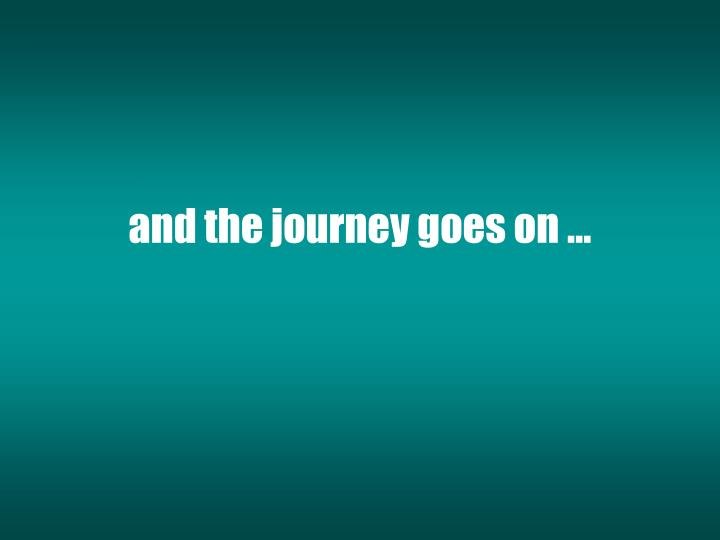 and the journey goes on …