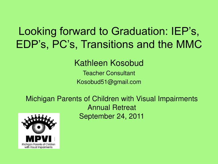 looking forward to graduation iep s edp s pc s transitions and the mmc n.