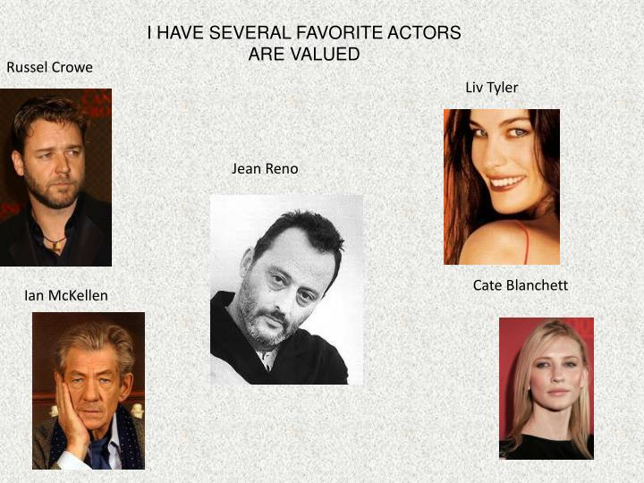 I HAVE SEVERAL FAVORITE ACTORS ARE VALUED