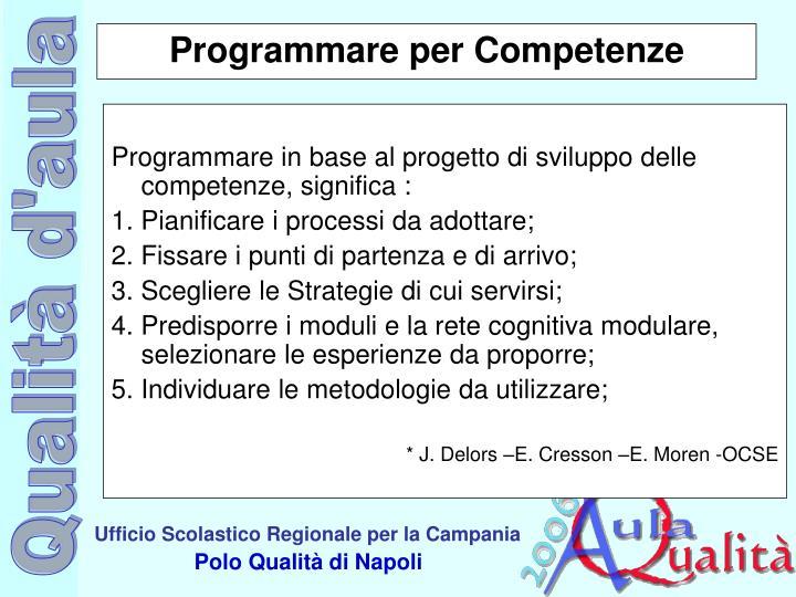 Programmare in base al progetto di sviluppo delle competenze, significa :
