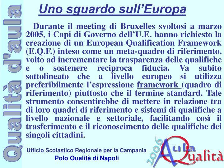 Durante il meeting di Bruxelles svoltosi a marzo 2005, i Capi di Governo dell'U.E. hanno richiesto la creazione di un European Qualification Framework (E.Q.F.) inteso come un meta-quadro di riferimento, volto ad incrementare la trasparenza delle qualifiche e o sostenere reciproca fiducia. Va subito sottolineato che a livello europeo si utilizza preferibilmente l'espressione