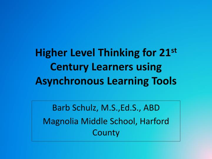 higher level thinking for 21 st century learners using asynchronous learning tools n.