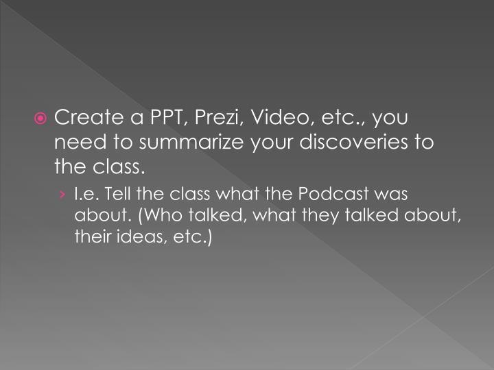 Create a PPT, Prezi, Video, etc