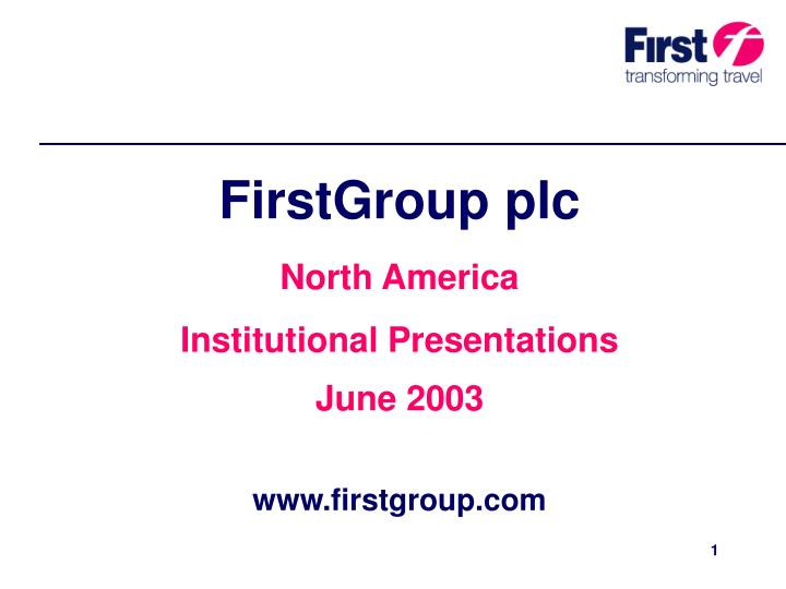 firstgroup plc north america institutional presentations june 2003 www firstgroup com n.