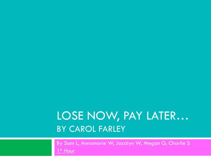 lose now pay later by carol farley n.