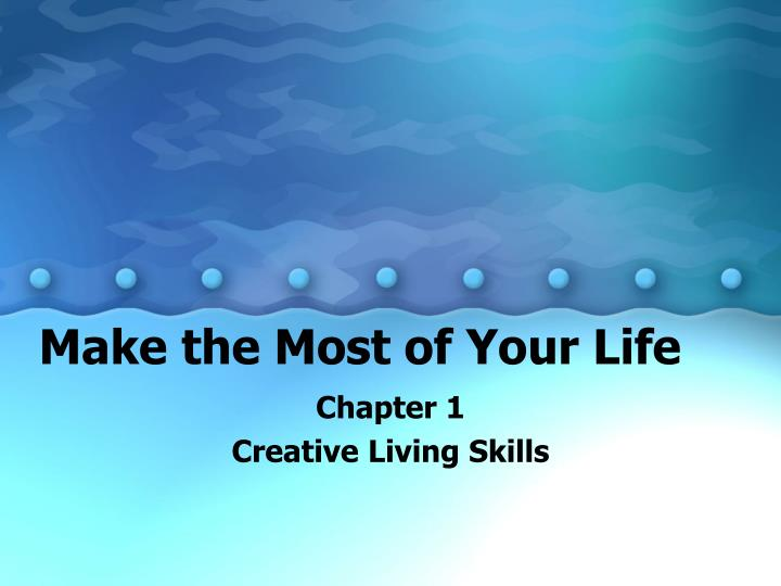 make the most of your life n.