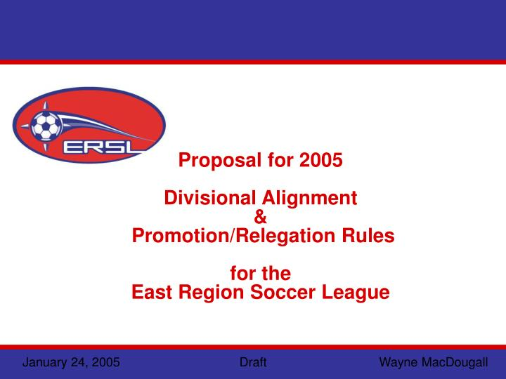 proposal for 2005 divisional alignment promotion relegation rules for the east region soccer league n.