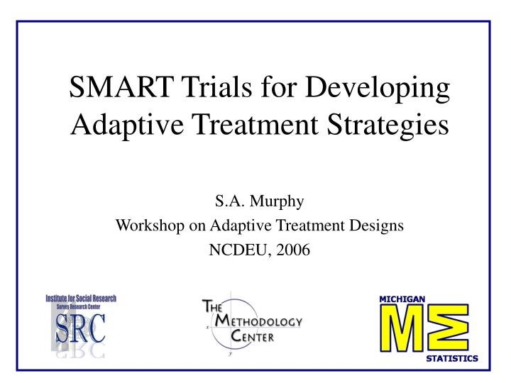 smart trials for developing adaptive treatment strategies n.