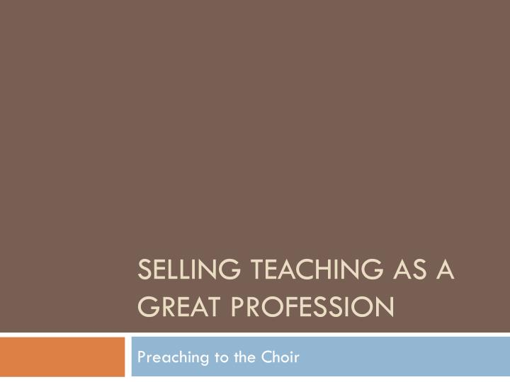 selling teaching as a great profession n.