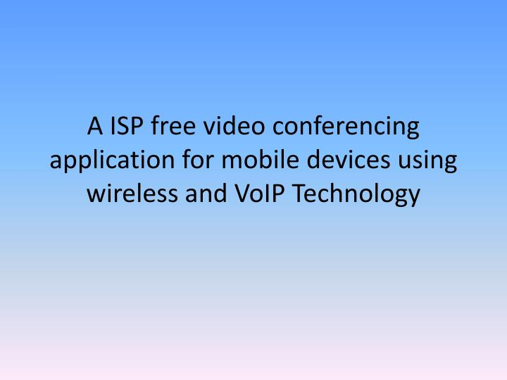 a isp free video conferencing application for mobile devices using wireless and voip technology n.