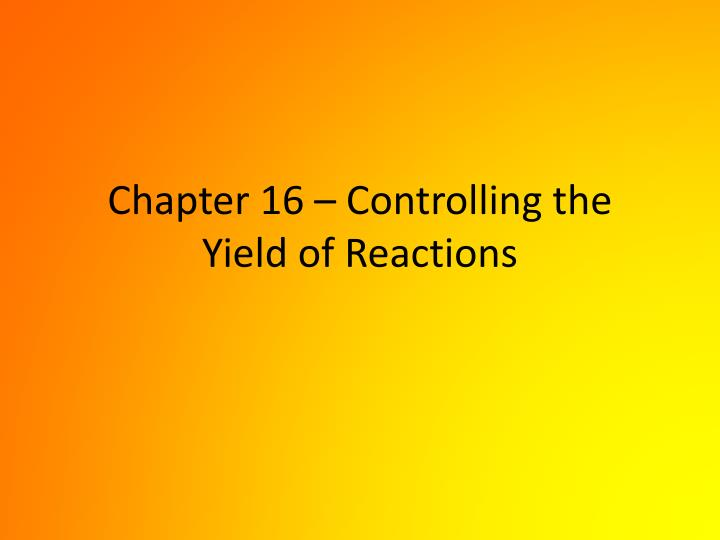chapter 16 controlling the yield of reactions n.