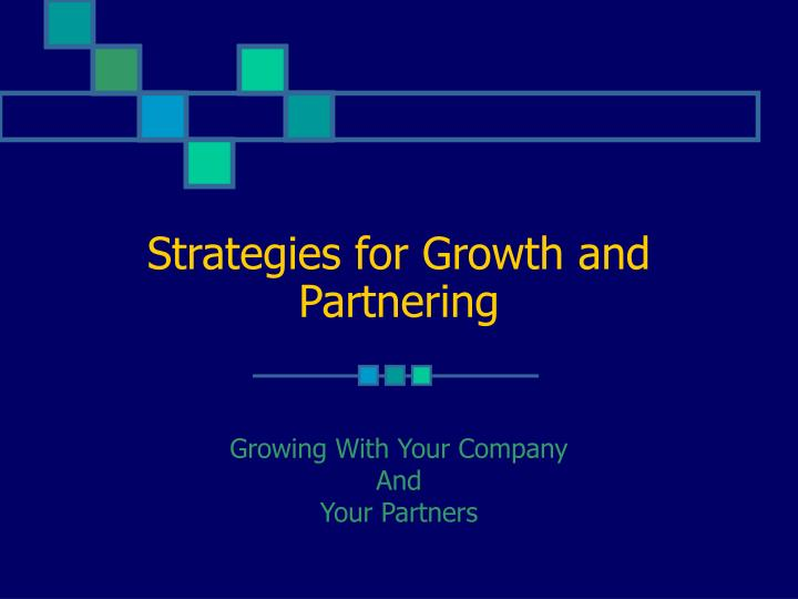 strategies for growth and partnering n.