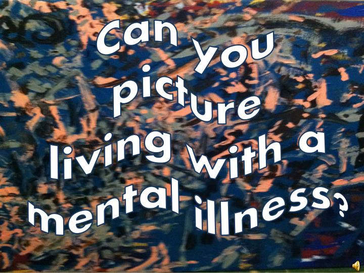 can you picture living with a mental illness n.