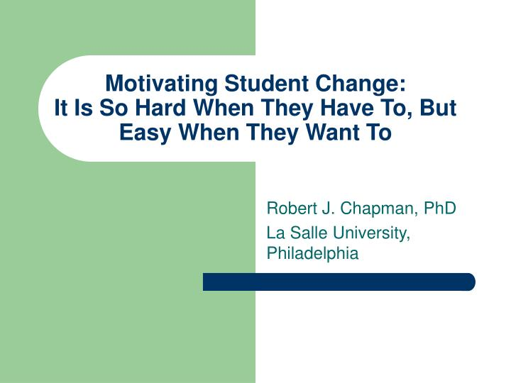 motivating student change it is so hard when they have to but easy when they want to n.