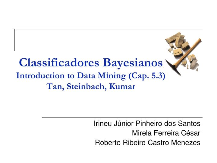 classificadores bayesianos introduction to data mining cap 5 3 tan steinbach kumar n.