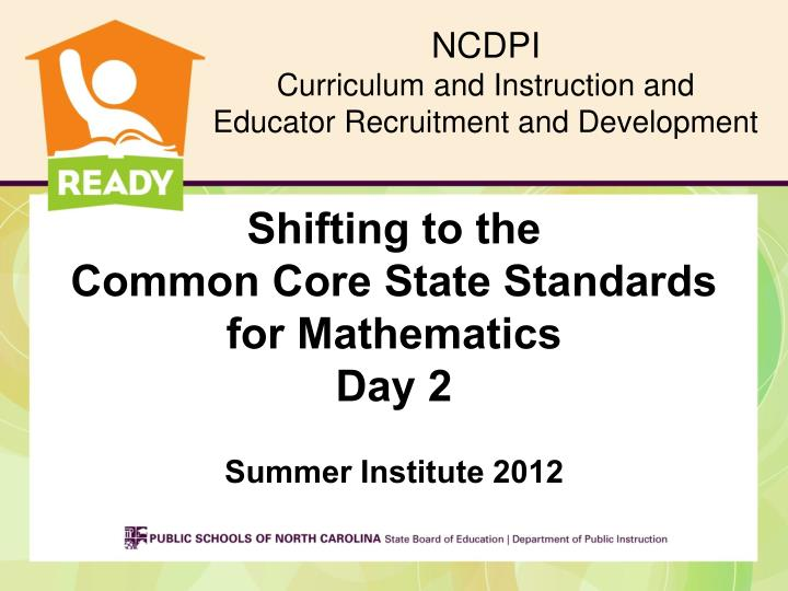 shifting to the common core state standards for mathematics day 2 summer institute 2012 n.