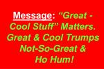 message great cool stuff matters great cool trumps not so great ho hum