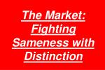 the market fighting sameness with distinction