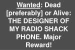 wanted dead preferably or alive the designer of my radio shack phone major reward