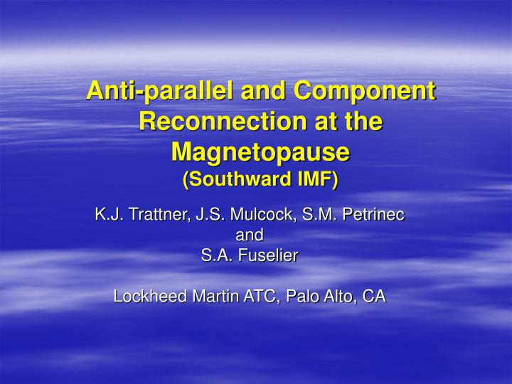 anti parallel and component reconnection at the magnetopause southward imf n.