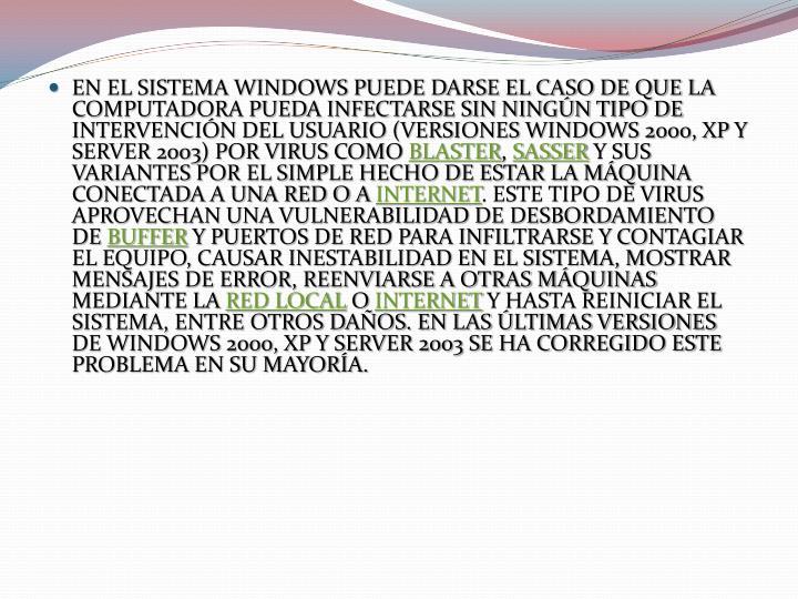 EN EL SISTEMA WINDOWS PUEDE DARSE EL CASO DE QUE LA COMPUTADORA PUEDA INFECTARSE SIN NINGÚN TIPO DE INTERVENCIÓN DEL USUARIO (VERSIONES WINDOWS 2000, XP Y SERVER 2003) POR VIRUS COMO