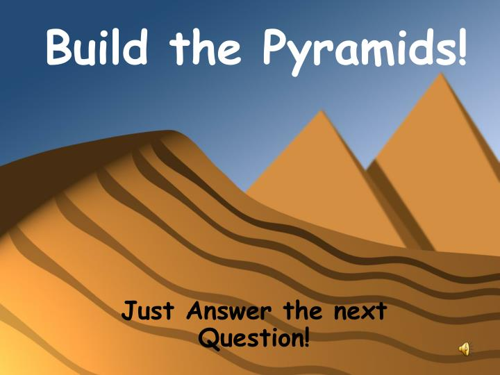 build the pyramids n.
