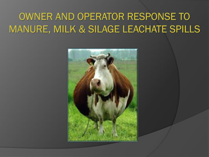 owner and operator response to manure milk silage leachate spills n.