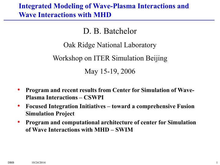 integrated modeling of wave plasma interactions and wave interactions with mhd n.