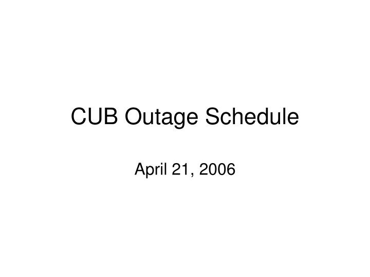 cub outage schedule n.
