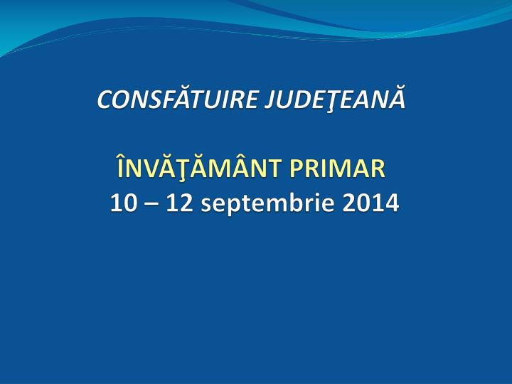 consf tuire jude ean nv m nt primar 10 12 septembrie 2014 n.