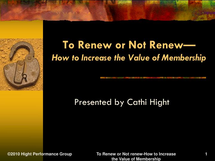 to renew or not renew how to increase the value of membership n.