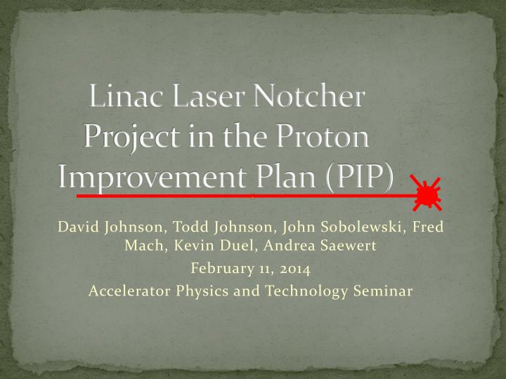 linac laser notcher project in the proton improvement plan pip n.