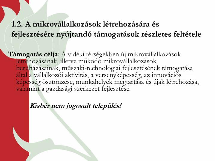 1.2. A mikrovállalkozások létrehozására és fejlesztésére nyújtandó támogatások részletes feltétele