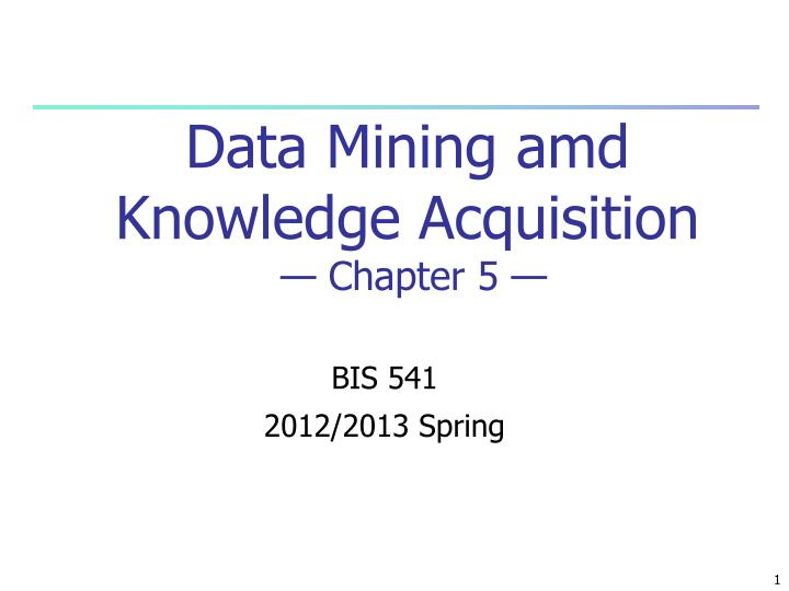 data mining amd knowledge acquisition chapter 5 n.