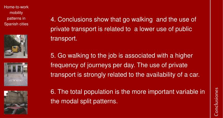 4. Conclusions show that go walking  and the use of private transport is related to  a lower use of public transport.