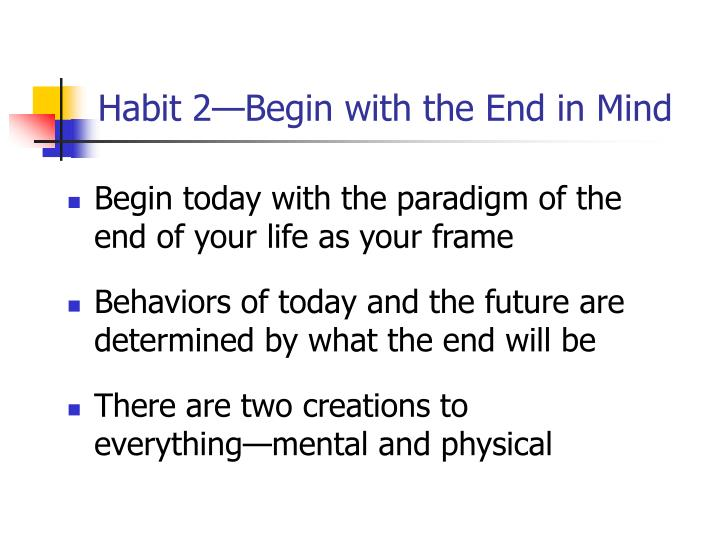 """7 habits begin with the end The first habit of stephen covey's 7 habits of highly effective people by stephen  covey is to """"be proactive""""  habit 2: begin with the end in mind principle:."""