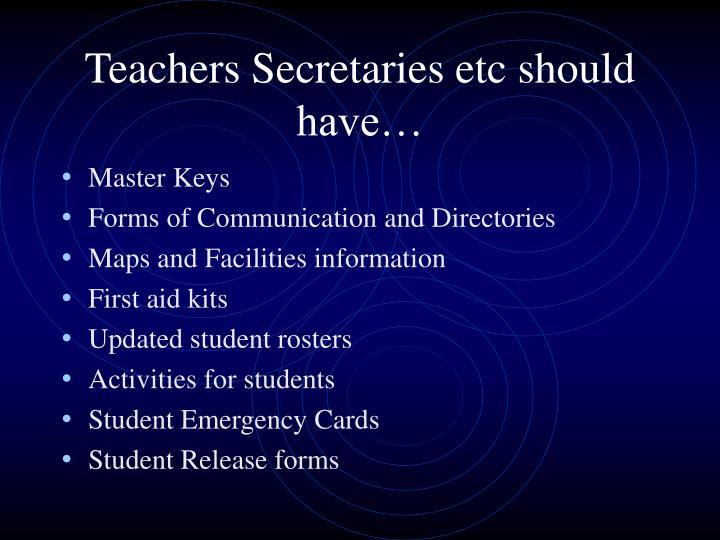 Teachers Secretaries etc should have…