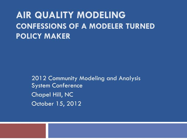 air quality modeling confessions of a modeler turned policy maker n.