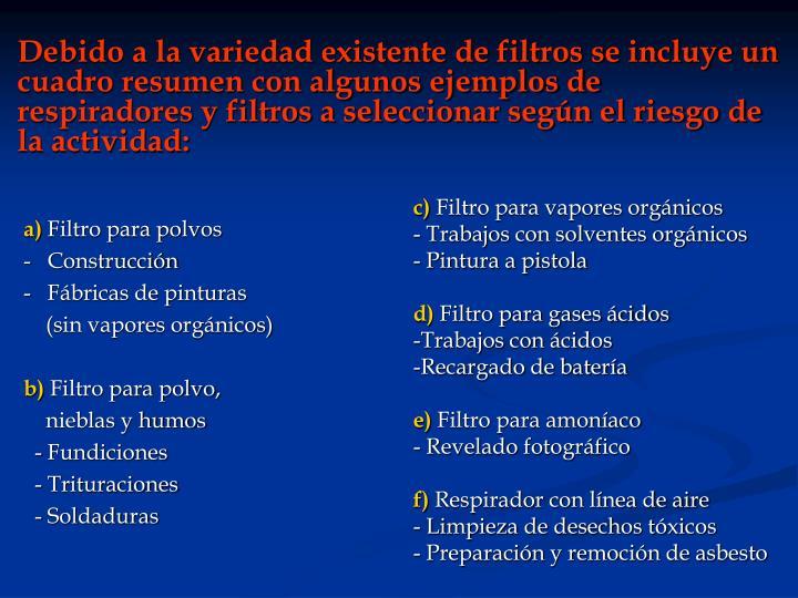 Debido a la variedad existente de filtros se incluye un cuadro resumen con algunos ejemplos de respiradores y filtros a seleccionar según el riesgo de la actividad: