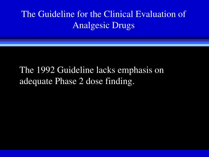 The Guideline for the Clinical Evaluation of Analgesic Drugs