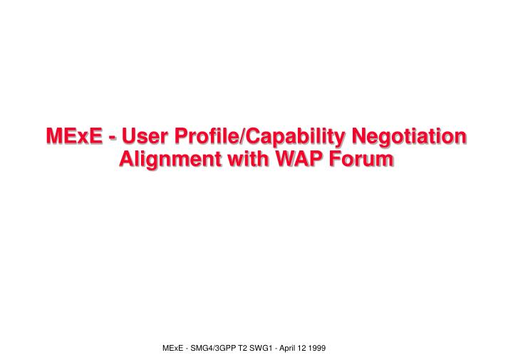 MExE - User Profile/Capability Negotiation Alignment with WAP Forum