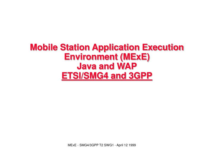 Mobile station application execution environment mexe java and wap etsi smg4 and 3gpp